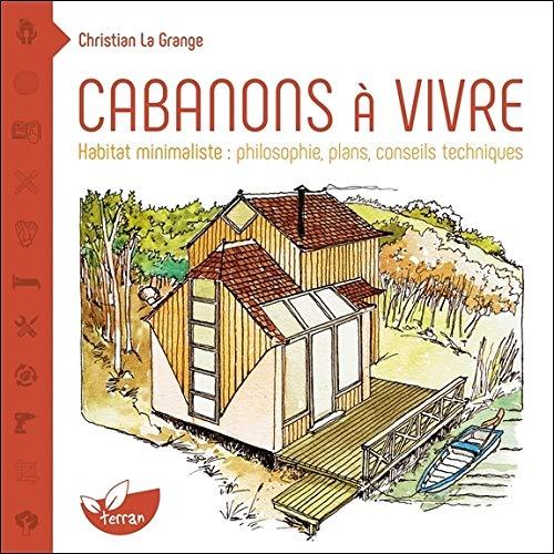 Cabanons à Vivre Habitat Minimaliste Philosophie Plans Conseils Techniques