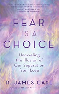 Fear Is a Choice: Unraveling the Illusion of Our Separation from Love