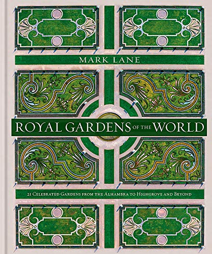 Royal Gardens of the World: 21 Celebrated Gardens from the Alhambra to Highgrove and Beyond