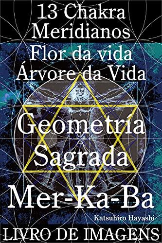 Livro de imagens, 13 Chakra, Meridianos, Flor da vida, Árvore da Vida, Geometria Sagrada Mer-Ka-Ba.