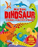 My Epic Dinosaur Sticker and Activity Book: Over 1000 awesome stickers