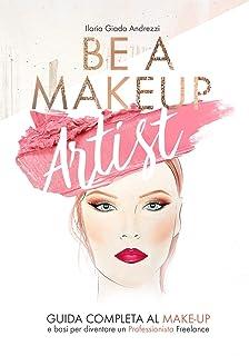 Be A Makeup Artist: Guida completa al Make-up e basi per diventare un Professionista Freelance
