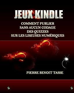 Jeux Kindle: Comment publier sans aucun codage des quizzes sur les liseuses numériques - (French Edition)