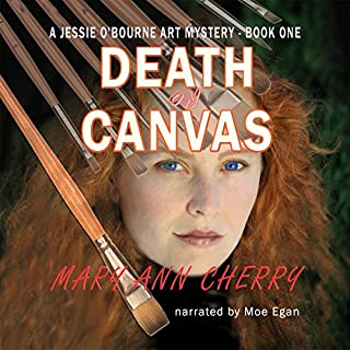 Death on Canvas     The Jessie O'Bourne Art Mysteries, Volume 1              By:                                                                                                                                 Mary Ann Cherry                               Narrated by:                                                                                                                                 Moe Egan                      Length: 12 hrs and 4 mins     26 ratings     Overall 4.5