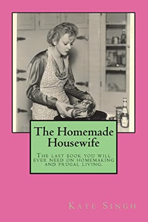 The Homemade Housewife: The Last Book You Will Ever Need on Homemaking and Frugal Living.