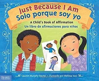 Just Because I Am / Solo porque soy yo: A Child's Book of Affirmation / Un libro de afirmaciones para niños (English and Spanish Edition)