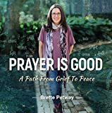 Prayer is Good: A Path from Grief to Peace: Christian Inspirational Book for Managing Grief, Depression, and Anxiety thru Coloring, Journaling, Aromatherapy, and Prayer