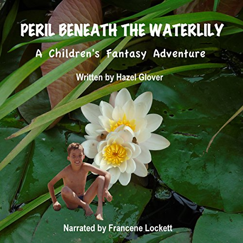 Peril Beneath the Waterlily: A Children's Fantasy Adventure                   By:                                                                                                                                 Hazel Glover                               Narrated by:                                                                                                                                 Francene Lockett                      Length: 1 hr and 8 mins     1 rating     Overall 5.0