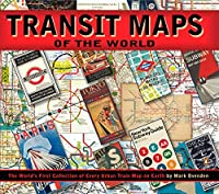 Transit Maps of the World: The World's First Collection of Every Urban Train Map on Earth