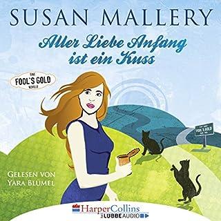 Aller Liebe Anfang ist ein Kuss     Fool's Gold Novelle 3              Autor:                                                                                                                                 Susan Mallery                               Sprecher:                                                                                                                                 Yara Blümel                      Spieldauer: 1 Std. und 46 Min.     52 Bewertungen     Gesamt 4,4