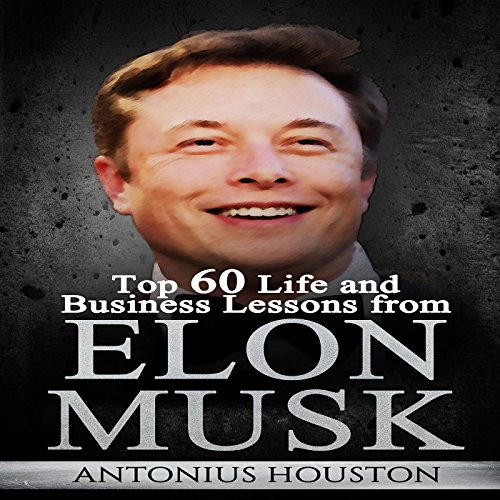 Elon Musk     Top 60 Life and Business Lessons from Elon Musk              By:                                                                                                                                 Antonius Houston                               Narrated by:                                                                                                                                 Ralph L. Rati                      Length: 1 hr and 14 mins     25 ratings     Overall 5.0