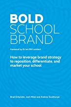 Bold School Brand: How to leverage brand strategy to reposition, differentiate, and market your school