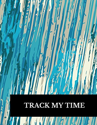 Track My Time: Large 8.5 Inches By 11 Inches Log Book To Track Time Activity  Project or  Task or Job ID