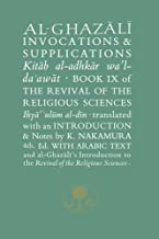 Al-Ghazali on Invocations & Supplications: Book IX of the Revival of the Religious Sciences (Ghazali Series)