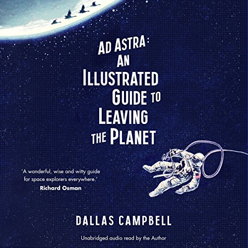 Ad Astra: An Illustrated Guide to Leaving the Planet audiobook cover art