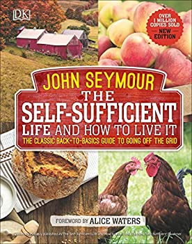 Hardcover The Self-Sufficient Life and How to Live It: The Complete Back-To-Basics Guide Book