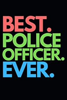 "Best. Police Officer. Ever.: Funny Police Officer Notebook/Journal (6"" X 9"") Great Thank You / Retirement / Appreciation /..."
