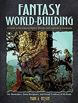 Fantasy World-Building  A Guide to Developing Mythic Worlds and Legendary Creatures  Dover Art Instruction