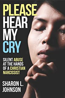 Please Hear My Cry: Silent Abuse At The Hands of A Christian Narcissist