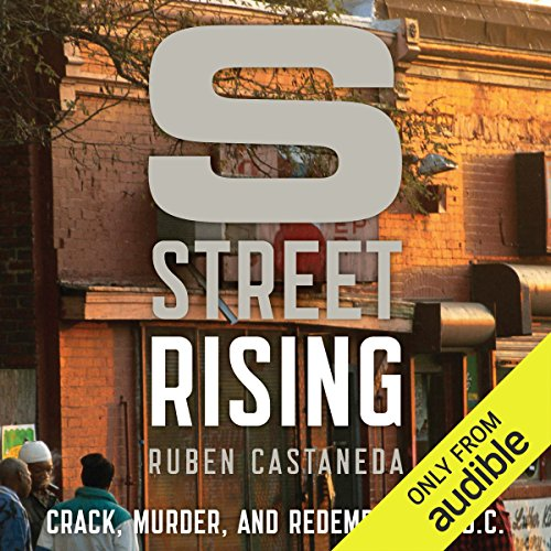S Street Rising     Crack, Murder, and Redemption in D.C.              By:                                                                                                                                 Ruben Castaneda                               Narrated by:                                                                                                                                 Stephen Bel Davies                      Length: 11 hrs and 35 mins     47 ratings     Overall 4.4