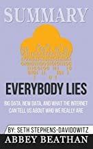 Summary of Everybody Lies: Big Data, New Data, and What the Internet Can Tell Us About Who We Really Are by Seth Stephens-...