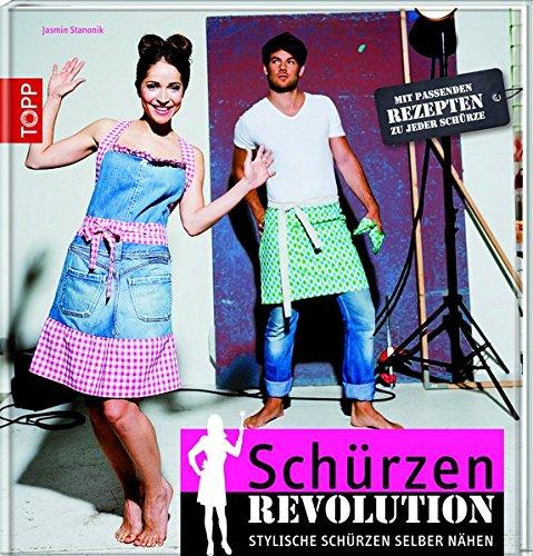 Schürzen Revolution: Stylische Schürzen selber nähen. Mit passenden Rezepten