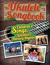 The Ukulele Songbook: Children's Songs, Lullabies & Nursery Rhymes