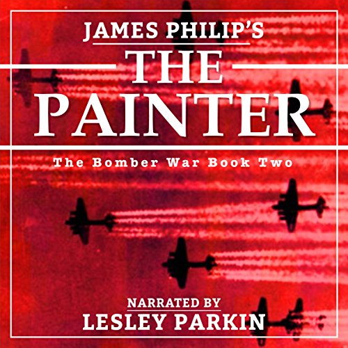 The Painter     The Bomber War, Book 2              By:                                                                                                                                 James Philip                               Narrated by:                                                                                                                                 Lesley Parkin                      Length: 4 hrs and 55 mins     Not rated yet     Overall 0.0