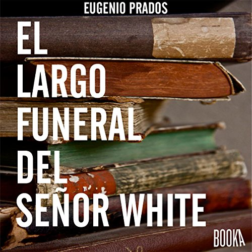 El Largo Funeral Del Sr.White [Spanish Edition] cover art