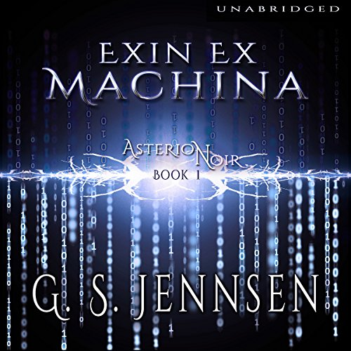 Exin Ex Machina     Asterion Noir, Book 1              By:                                                                                                                                 G. S. Jennsen                               Narrated by:                                                                                                                                 Pyper Down                      Length: 9 hrs and 34 mins     17 ratings     Overall 4.4