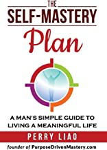 The Self-Mastery Plan: A Man's Simple Guide to Living a Meaningful Life
