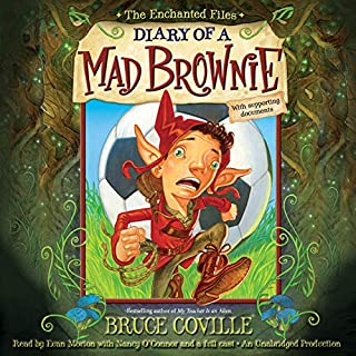 The Enchanted Files: Diary of a Mad Brownie                   By:                                                                                                                                 Bruce Coville                               Narrated by:                                                                                                                                 full cast,                                                                                        Euan Morton,                                                                                        Nancy O'Connor,                   and others                 Length: 4 hrs and 56 mins     35 ratings     Overall 4.8