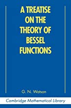 A Treatise on the Theory of Bessel Functions (Cambridge Mathematical Library)