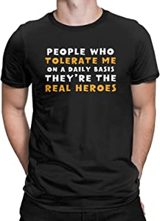 People Who Tolerate Me On A Daily Basis Funny Graphic T-Shirt Theyre Real Heroes Sarcasm Tops Tees for Men