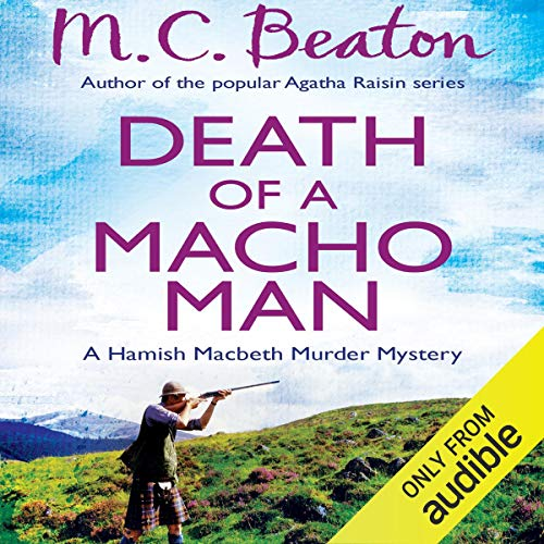 Death of a Macho Man     Hamish Macbeth, Book 12              By:                                                                                                                                 M. C. Beaton                               Narrated by:                                                                                                                                 David Monteath                      Length: 6 hrs and 42 mins     8 ratings     Overall 4.6