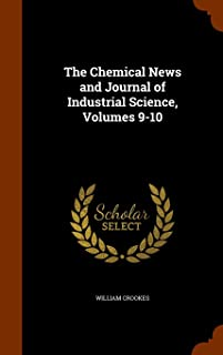 The Chemical News and Journal of Industrial Science, Volumes 9-10