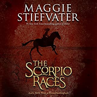 The Scorpio Races                   By:                                                                                                                                 Maggie Stiefvater                               Narrated by:                                                                                                                                 Steve West,                                                                                        Fiona Hardingham                      Length: 12 hrs and 6 mins     1,282 ratings     Overall 4.5