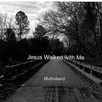 Jesus Walked with Me