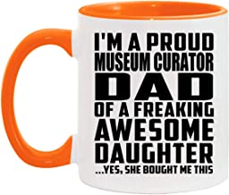 Proud Museum Curator Dad Of Awesome Daughter - 11oz Accent Coffee Mug Orange Ceramic Tea-Cup - for Father Dad from Daughte...