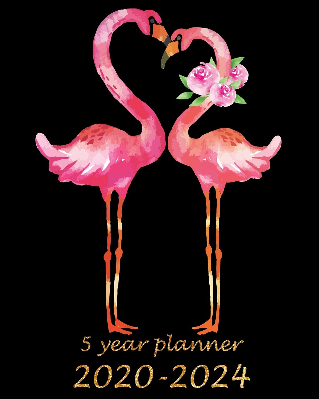 5 Year Planner 2020 2024: Pink Flamingo Monthly Calendar Schedule Organizer (60 Months) For The Next Five Years With Holid...