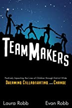 TeamMakers: Positively Impacting the Lives of Children through District-Wide Dreaming, Collaborating, and Change