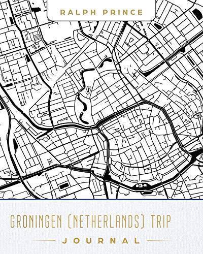 Groningen (Netherlands) Trip Journal: Lined Travel Journal/Diary/Notebook with Groningen (Netherlands) Map Cover Art