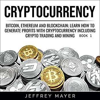 Cryptocurrency  Bitcoin Ethereum and Blockchain  Learn How to Generate Profits with Cryptocurrency Including Crypto Trading and Mining - Book 1  Cryptocurrency Billionaires