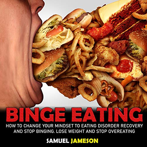 Binge Eating: How to Change Your Mindset to Eating Disorder Recovery and Stop Binging cover art