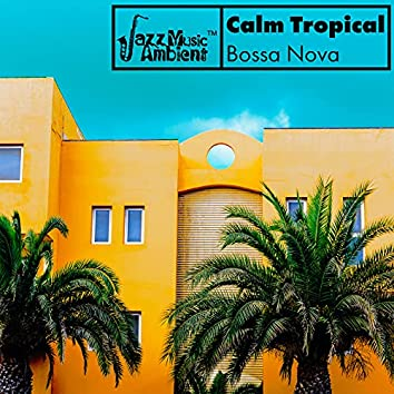 Calm Tropical Bossa Nova – Finest Smooth Jazz Music for Relaxation, Coffee, Reading, Work or Study