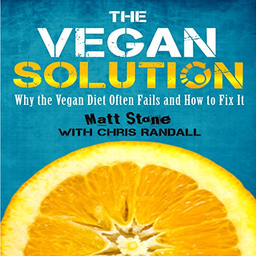 The Vegan Solution: Why The Vegan Diet Often Fails and How to Fix It audiobook cover art