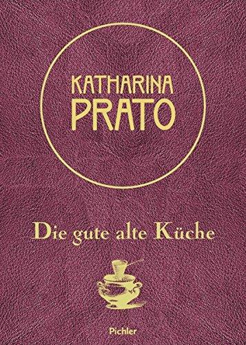 Katharina Prato: Die gute alte Küche