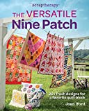 Scraptherapy: Versatile Nine Patch: 18 Fresh Designs for a Favorite Quilt Block: 20+