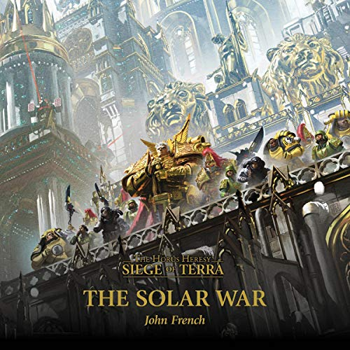 The Solar War     The Horus Heresy              By:                                                                                                                                 John French                               Narrated by:                                                                                                                                 Jonathan Keeble                      Length: 12 hrs and 14 mins     16 ratings     Overall 4.9