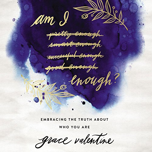 Am I Enough?     Embracing the Truth About Who You Are              By:                                                                                                                                 Grace Elaine Valentine                               Narrated by:                                                                                                                                 Misty Wells                      Length: 4 hrs and 42 mins     9 ratings     Overall 5.0